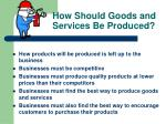 how should goods and services be produced