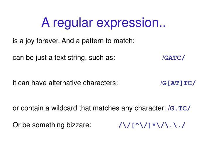 A regular expression..