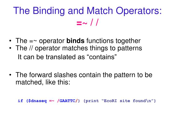 The Binding and Match Operators: