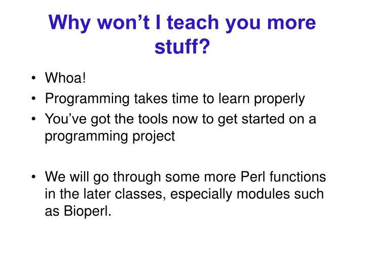 Why won't I teach you more stuff?