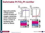 switchable pt tio x pt rectifier