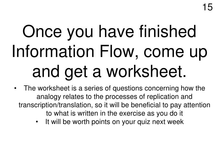 Once you have finished Information Flow, come up and get a worksheet.