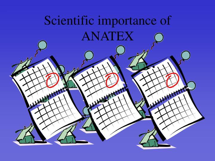 Scientific importance of ANATEX