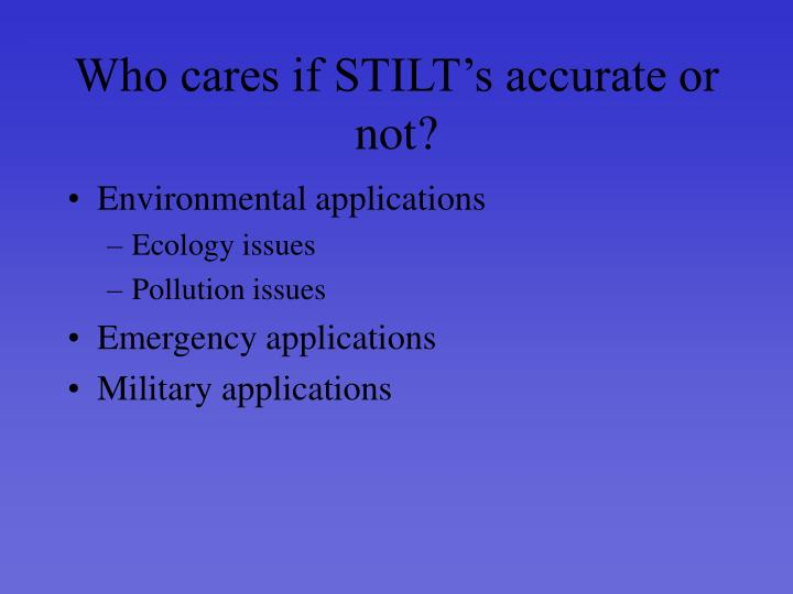 Who cares if STILT's accurate or not?