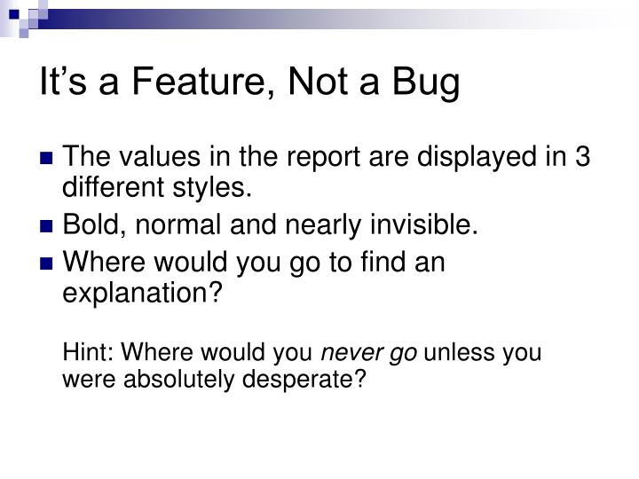 It's a Feature, Not a Bug