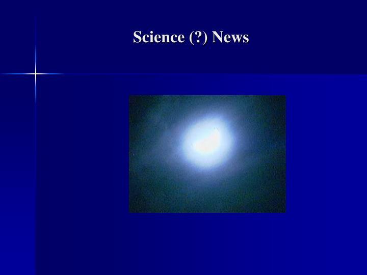 Science (?) News