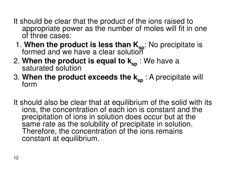 It should be clear that the product of the ions raised to appropriate power as the number of moles will fit in one of three cases: