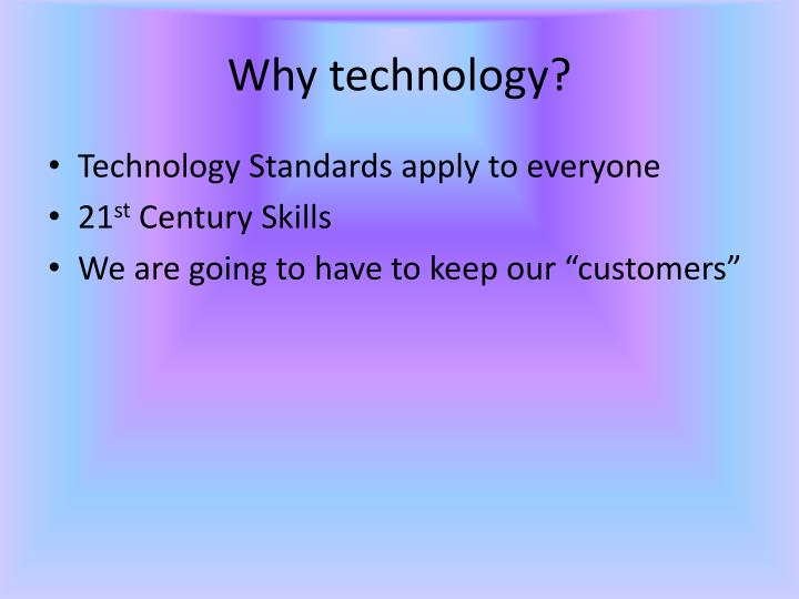 Why technology?