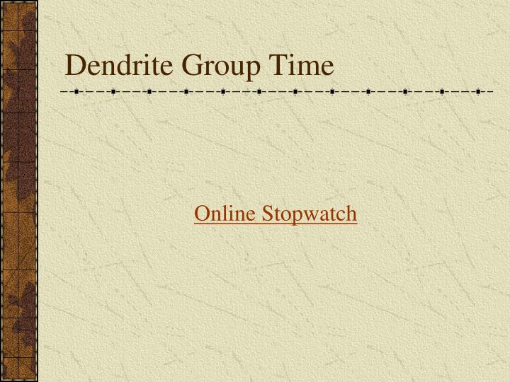 Dendrite Group Time