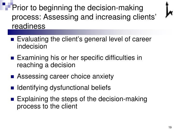 Prior to beginning the decision-making process: Assessing and increasing clients' readiness
