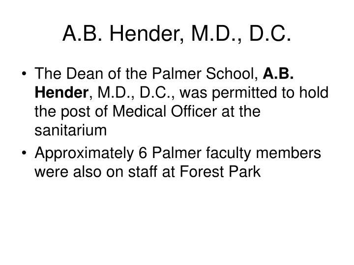 A.B. Hender, M.D., D.C.