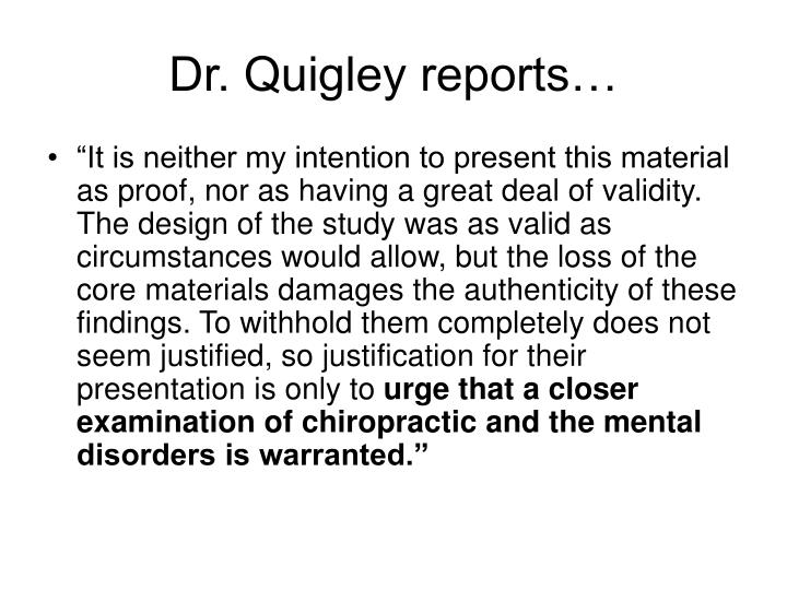 Dr. Quigley reports…