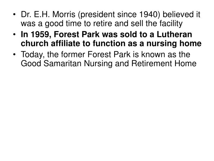 Dr. E.H. Morris (president since 1940) believed it was a good time to retire and sell the facility