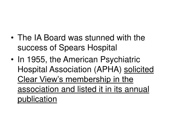 The IA Board was stunned with the success of Spears Hospital