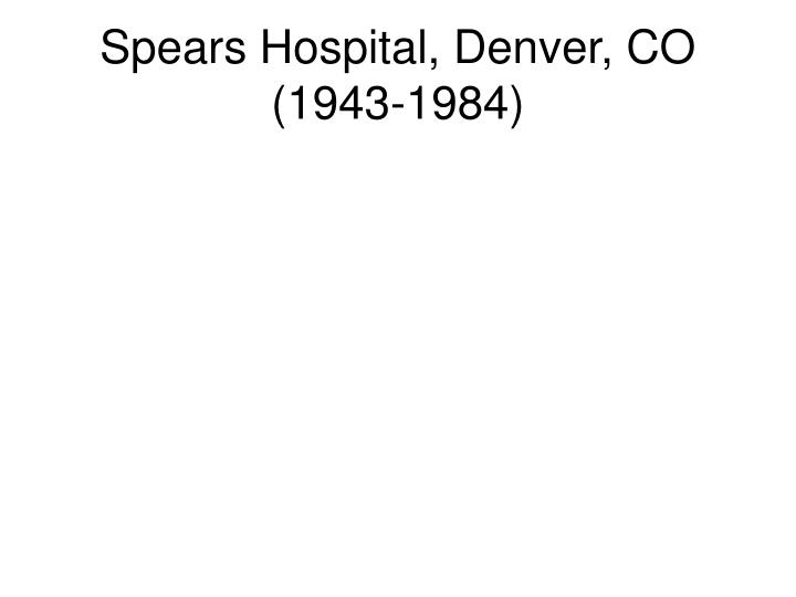 Spears Hospital, Denver, CO (1943-1984)