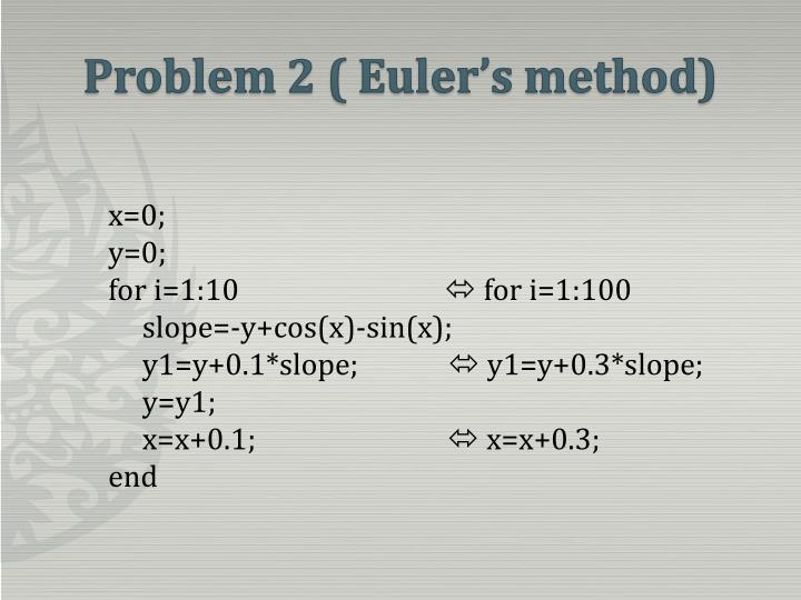 Problem 2 ( Euler's method)