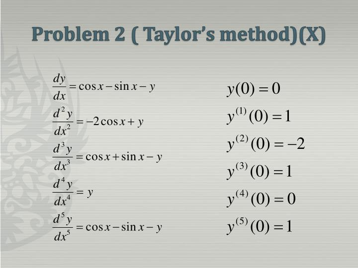 Problem 2 ( Taylor's method)(X)