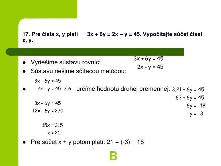 17. Pre čísla x, y platí      3x + 6y = 2x – y = 45. Vypočítajte súčet čísel x, y.