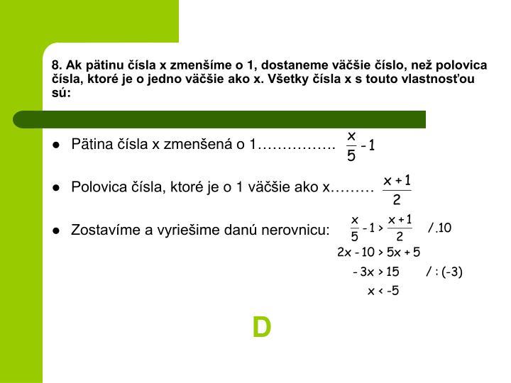 8. Ak ptinu sla x zmenme o 1, dostaneme vie slo, ne polovica sla, ktor je o jedno vie ako x. Vetky sla x s touto vlastnosou s: