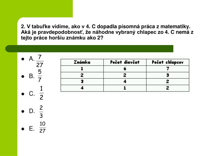 2. V tabuľke vidíme, ako v 4. C dopadla písomná práca z matematiky. Aká je pravdepodobnosť, že náhodne vybraný chlapec zo 4. C nemá z tejto práce horšiu známku ako 2?