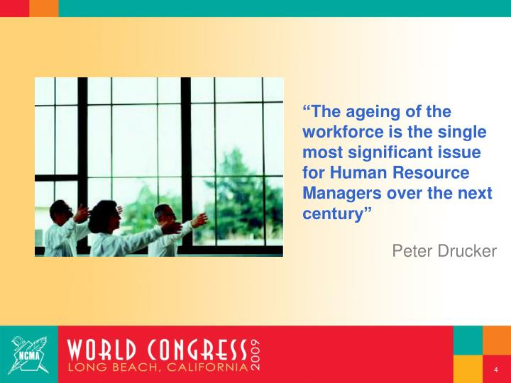 """The ageing of the workforce is the single most significant issue for Human Resource Managers over the next century"""