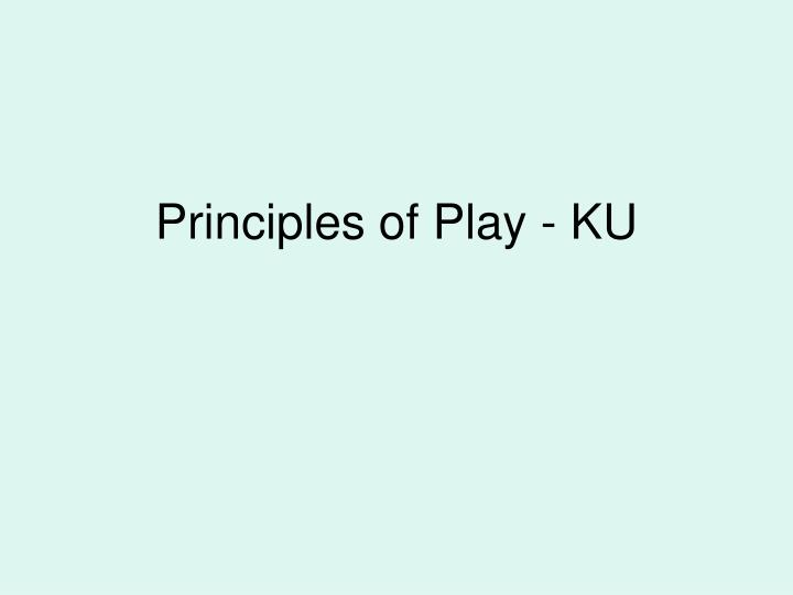 Principles of play ku