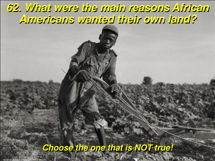 62. What were the main reasons African Americans wanted their own land?