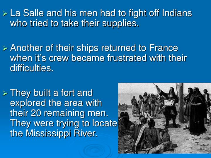 La Salle and his men had to fight off Indians who tried to take their supplies.