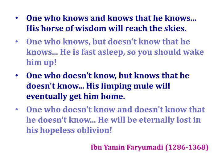 One who knows and knows that he knows... His horse of wisdom will reach the skies.