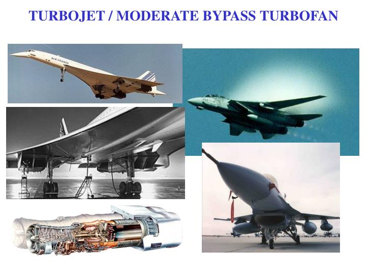 TURBOJET / MODERATE BYPASS TURBOFAN