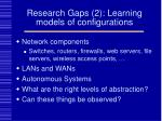 research gaps 2 learning models of configurations