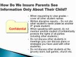 how do we insure parents see information only about their child