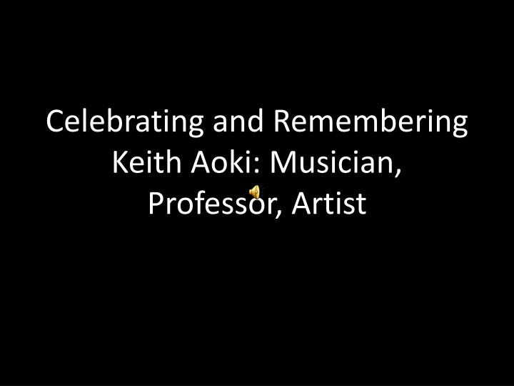 Celebrating and remembering keith aoki musician professor artist