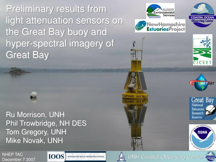 Preliminary results from light attenuation sensors on the Great Bay buoy and hyper-spectral imagery ...