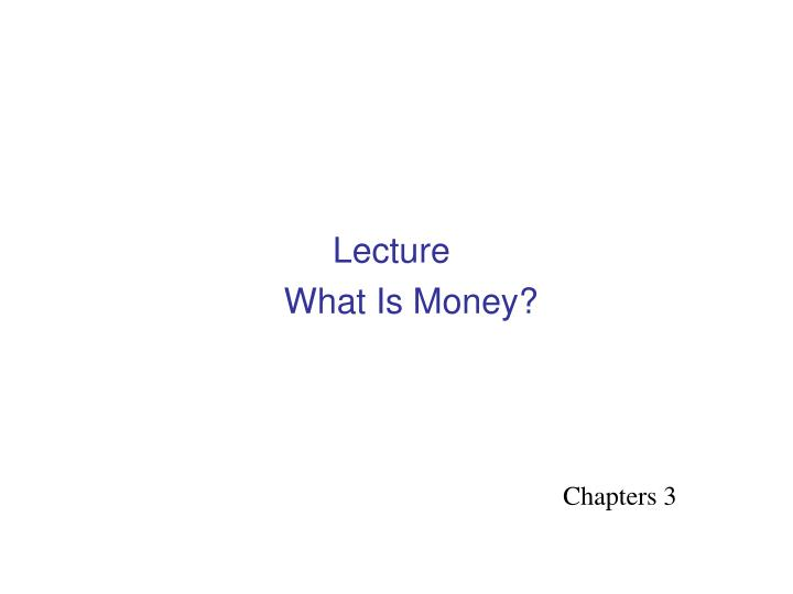 Lecture what is money