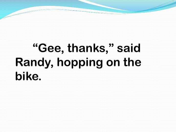 """Gee, thanks,"" said Randy, hopping on the bike."