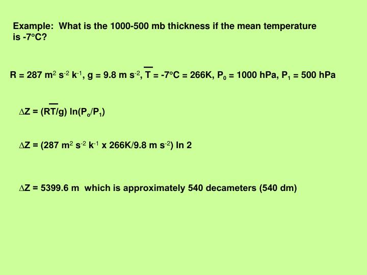Example:  What is the 1000-500 mb thickness if the mean temperature is -7
