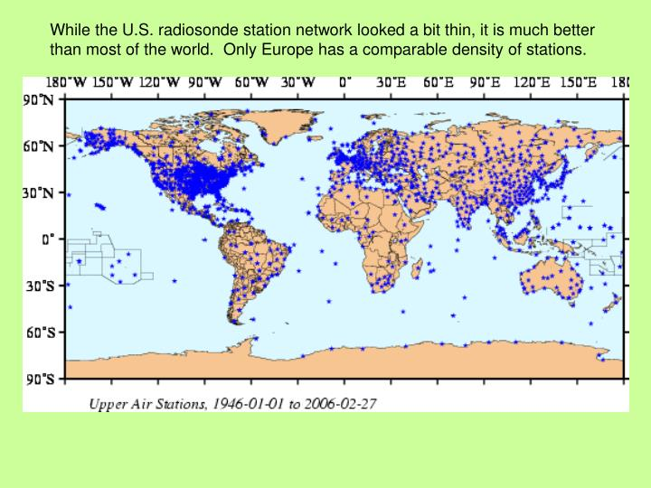 While the U.S. radiosonde station network looked a bit thin, it is much better than most of the world.  Only Europe has a comparable density of stations.