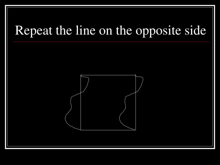 Repeat the line on the opposite side