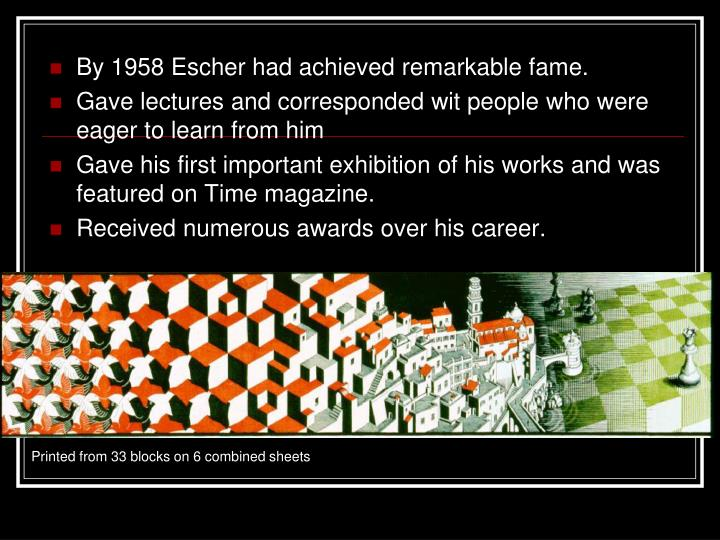By 1958 Escher had achieved remarkable fame.