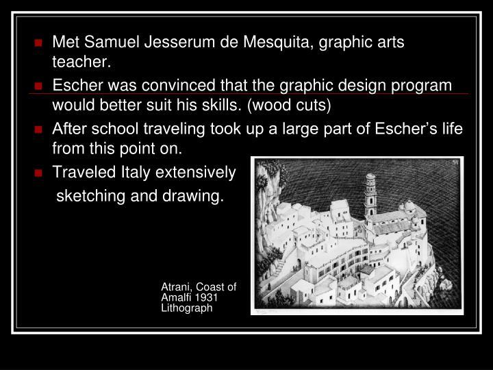 Met Samuel Jesserum de Mesquita, graphic arts teacher.