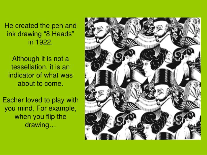 "He created the pen and ink drawing ""8 Heads"""