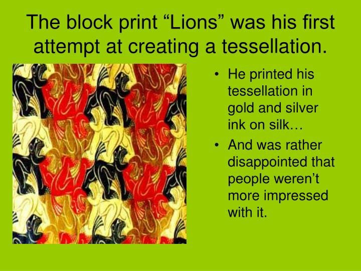 "The block print ""Lions"" was his first attempt at creating a tessellation."