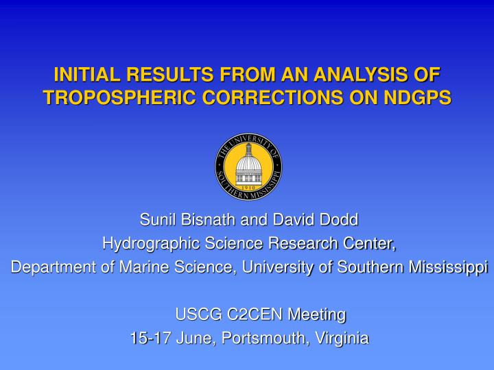 INITIAL RESULTS FROM AN ANALYSIS OF TROPOSPHERIC CORRECTIONS ON NDGPS