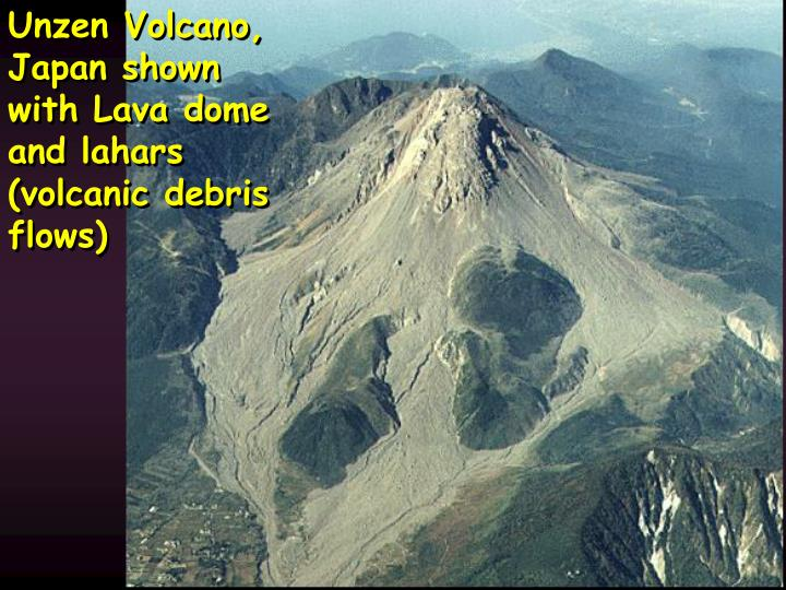 Unzen Volcano, Japan shown with Lava dome and lahars (volcanic debris flows)