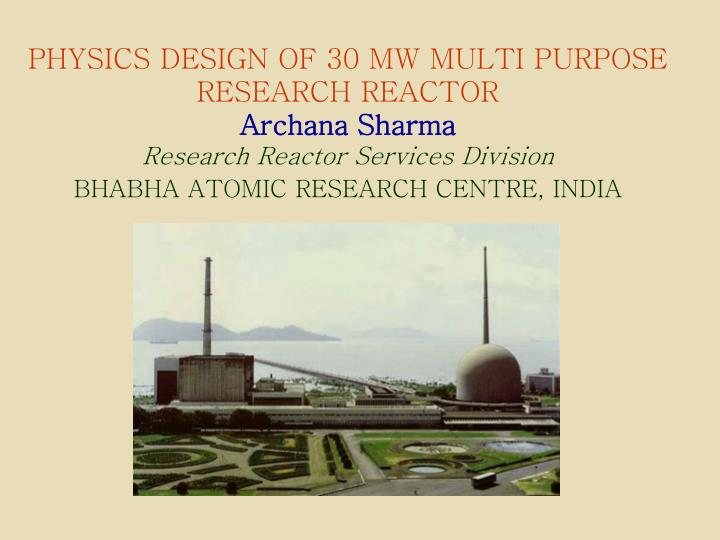 PHYSICS DESIGN OF 30 MW MULTI PURPOSE RESEARCH REACTOR