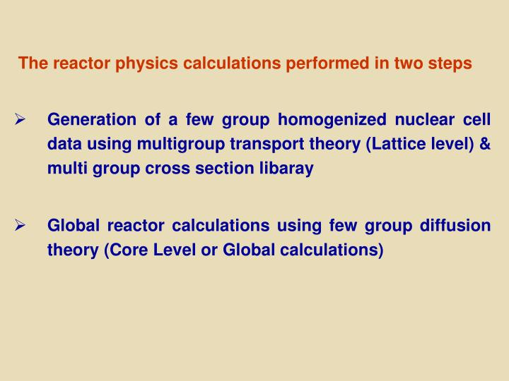 The reactor physics calculations performed in two steps