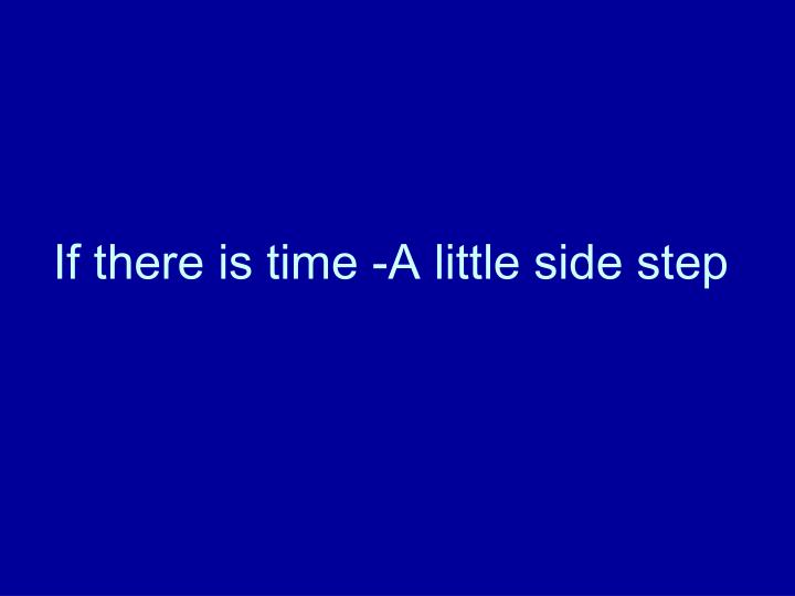 If there is time -A little side step