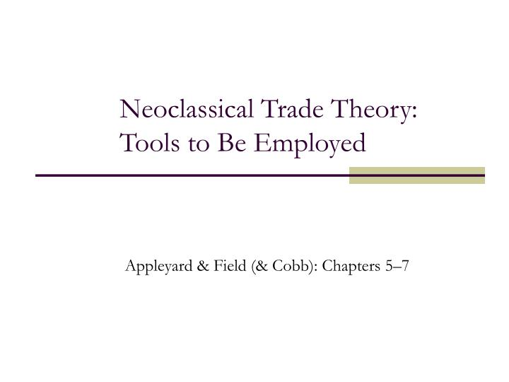 Neoclassical trade theory tools to be employed