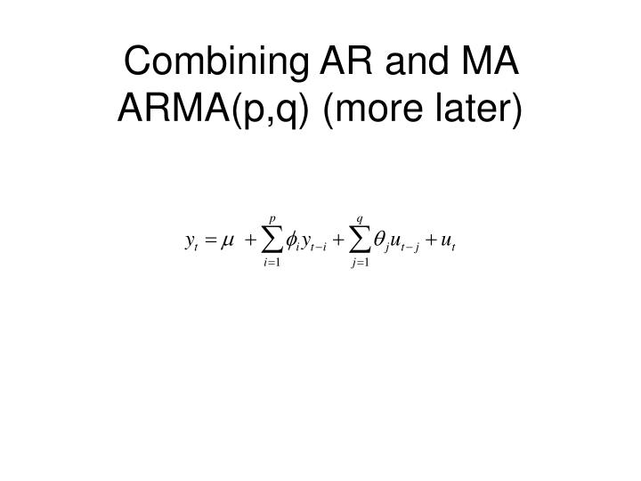Combining AR and MA ARMA(p,q) (more later)